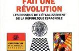 Comment la Franc-Maçonnerie fait une révolution : les dessous de l'établissement de la république espagnole (Jean Marquès-Rivière)