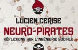 Neuro-pirates : réflexions sur l'ingénierie sociale (Lucien Cerise)