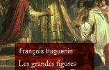 Les grandes figures catholiques de la France (François Huguenin)