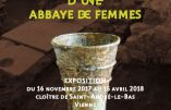 Jusqu'au 15 avril 2018 – Exposition archéologique sur une abbaye de moniales