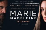 Le film Marie Madeleine:  une adaptation extravagante, féministe et politiquement correcte… à proscrire à perpétuité!