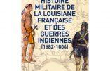 Histoire militaire de la Louisiane française et des guerres indiennes (Bernard Lugan)
