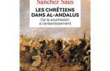 Les Chrétiens dans Al-Andalus : de la soumission à l'anéantissement (Rafael Sanchez Saus)