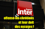Antichristianisme sur France Inter – Continuons à exiger des excuses publiques et des sanctions – Ecrivons au Conseil Supérieur de l'Audiovisuel